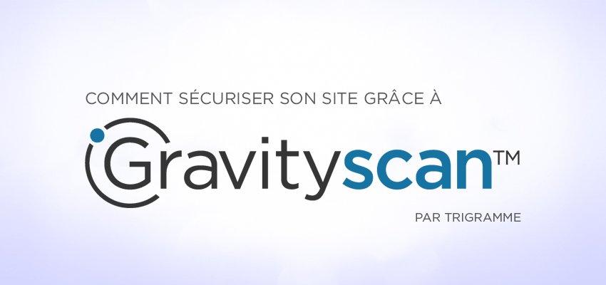 Comment sécuriser votre site internet grâce à Gravityscan ?